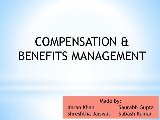 Made By: Imran Khan Saurabh Gupta Shreshtha Jaiswal Subash Kumar COMPENSATION & BENEFITS MANAGEMENT