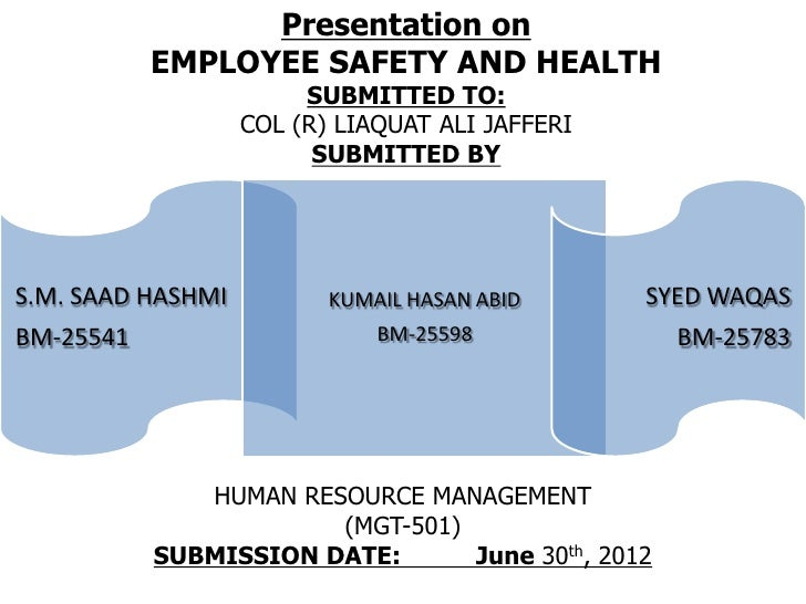 Presentation on           EMPLOYEE SAFETY AND HEALTH                        SUBMITTED TO:                   COL (R) LIAQUA...