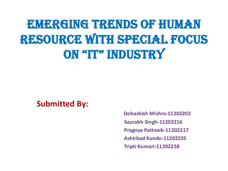 """EMERGING TRENDS OF HUMANRESOURCE WITH SPECIAL FOCUS      ON """"IT"""" INDUSTRY  Submitted By:                  Debashish Mishra..."""