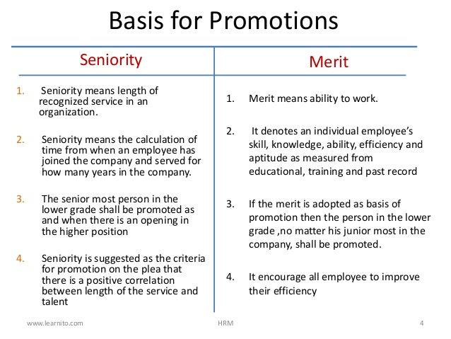 merit or seniority which is better for promotion One of the most confounding decisions that organizations face is whether to promote employees on the basis of merit or seniority a promotion policy based on.