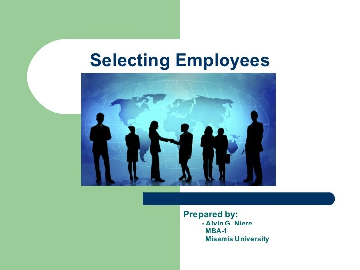 Selecting Employees Prepared by: -  Alvin G. Niere MBA-1 Misamis University