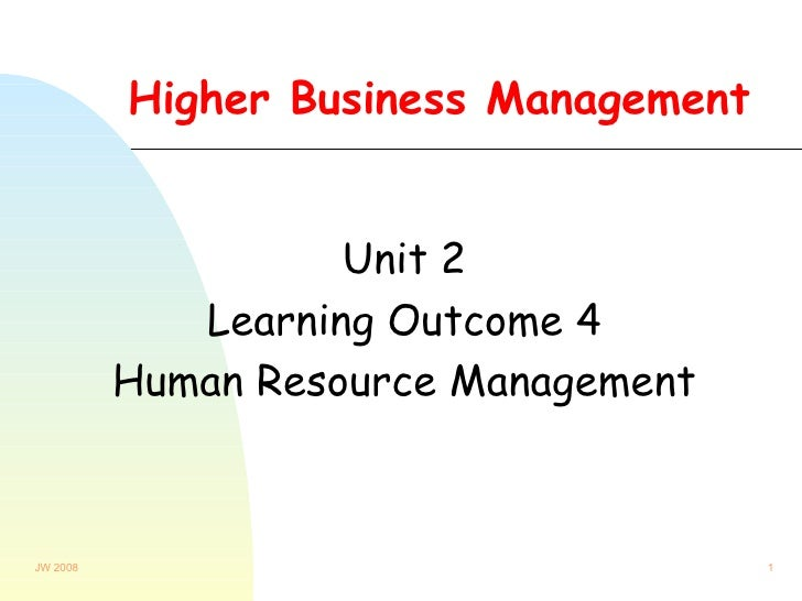 Higher Business Management Unit 2 Learning Outcome 4 Human Resource Management