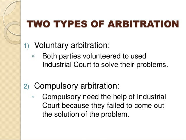 types of arbitration Introduction arbitration is a process in which a dispute is submitted to an impartial  outsider who makes a decision which is usually binding on.
