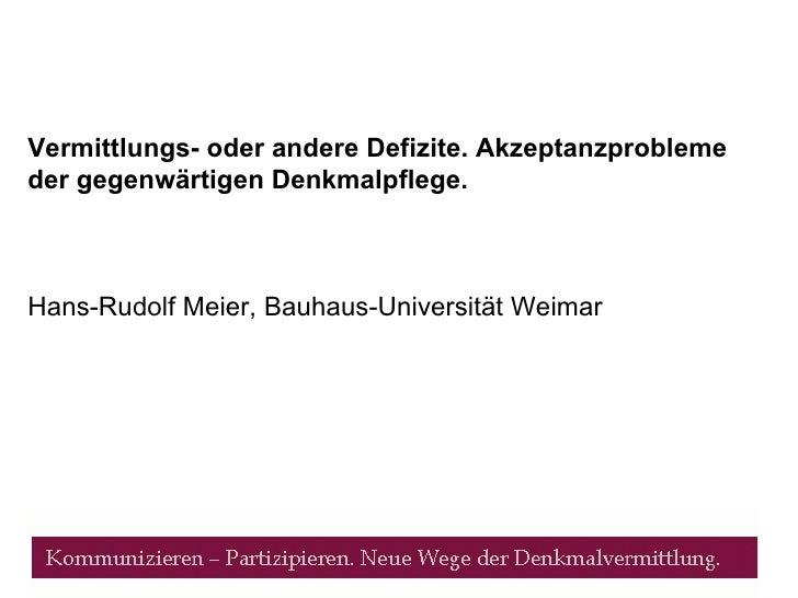 Vermittlungs- oder andere Defizite. Akzeptanzprobleme der gegenwärtigen Denkmalpflege. Hans-Rudolf Meier, Bauhaus-Universi...