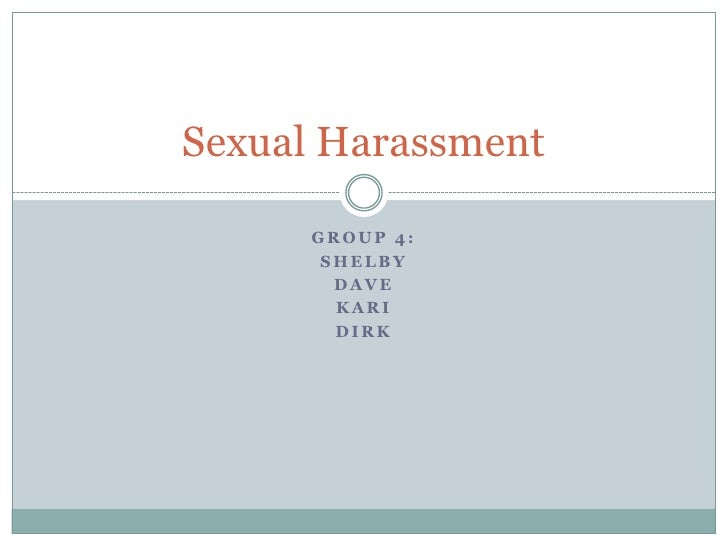 Group 4:<br />Shelby <br />Dave <br />Kari <br />Dirk   <br />Sexual Harassment	<br />
