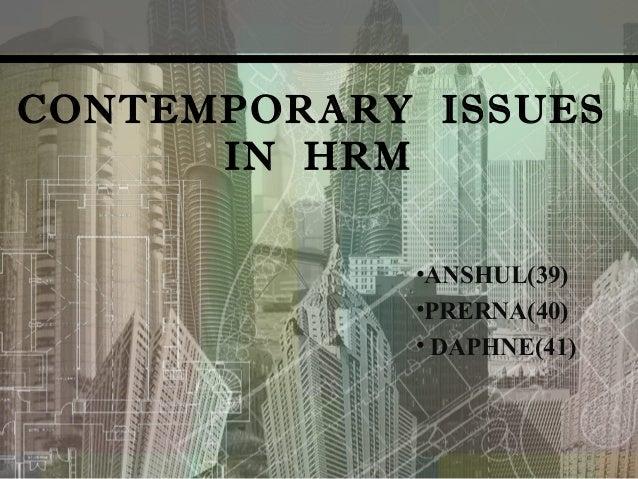 CONTEMPORARY ISSUESIN HRM•ANSHUL(39)•PRERNA(40)• DAPHNE(41)