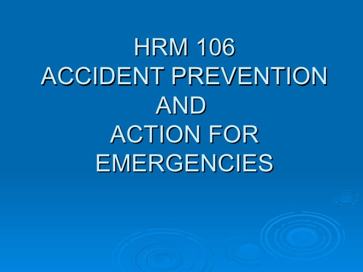HRM 106 ACCIDENT PREVENTION AND  ACTION FOR EMERGENCIES