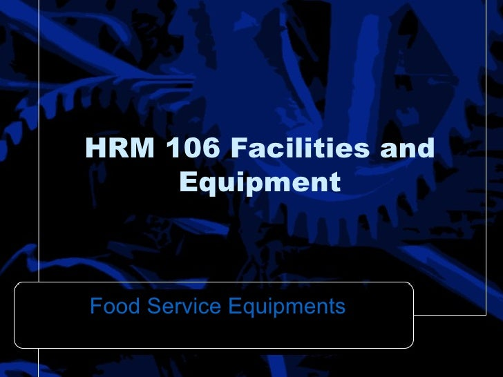 HRM 106 Facilities and Equipment Food Service Equipments