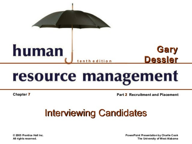 tenth edition  Chapter 7  Gary Dessler  Part 2 Recruitment and Placement  Interviewing Candidates © 2005 Prentice Hall Inc...