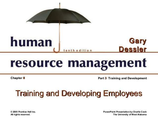 tenth edition  Chapter 8  Gary Dessler  Part 3 Training and Development  Training and Developing Employees © 2005 Prentice...