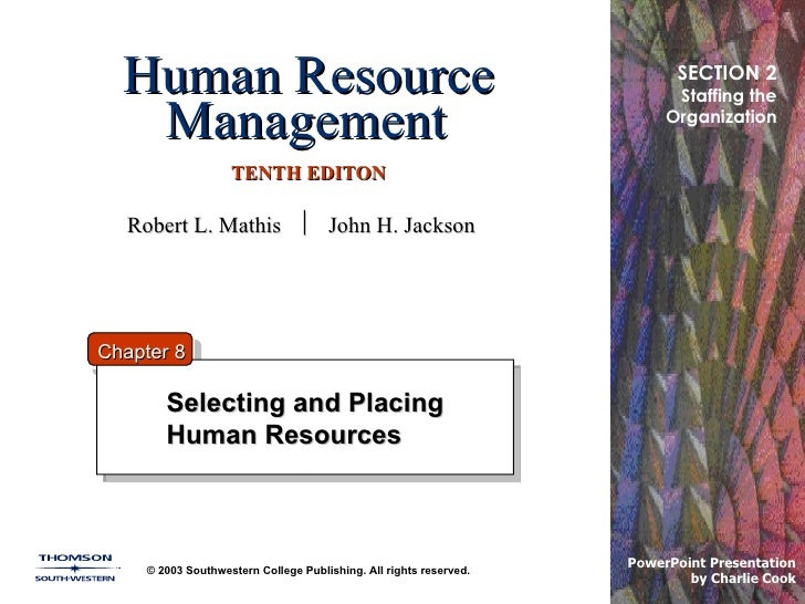 Human Resource Management   TENTH EDITON Selecting and Placing Human Resources © 2003 Southwestern College Publishing. All...