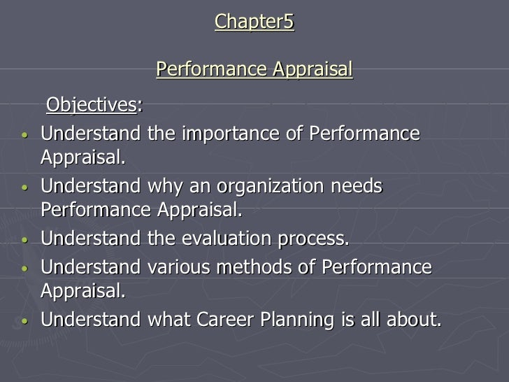 Chapter5                Performance Appraisal     Objectives:•   Understand the importance of Performance    Appraisal.•  ...