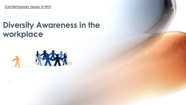 ` Diversity Awareness in the workplace Contemporary Issues In Hrm