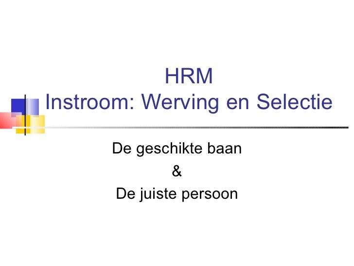 HRM Instroom: Werving en Selectie De geschikte baan & De juiste persoon