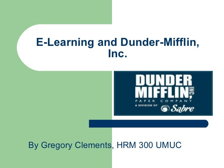 E-Learning and Dunder-Mifflin, Inc. By Gregory Clements, HRM 300 UMUC
