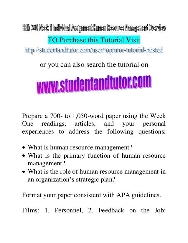 hrm 300 week one human resource management overview Hrm 300 week 1 individual assignment human resource management overview for more course tutorials visit wwwuophelpcom prepare a 700- to 1,050-word paper.