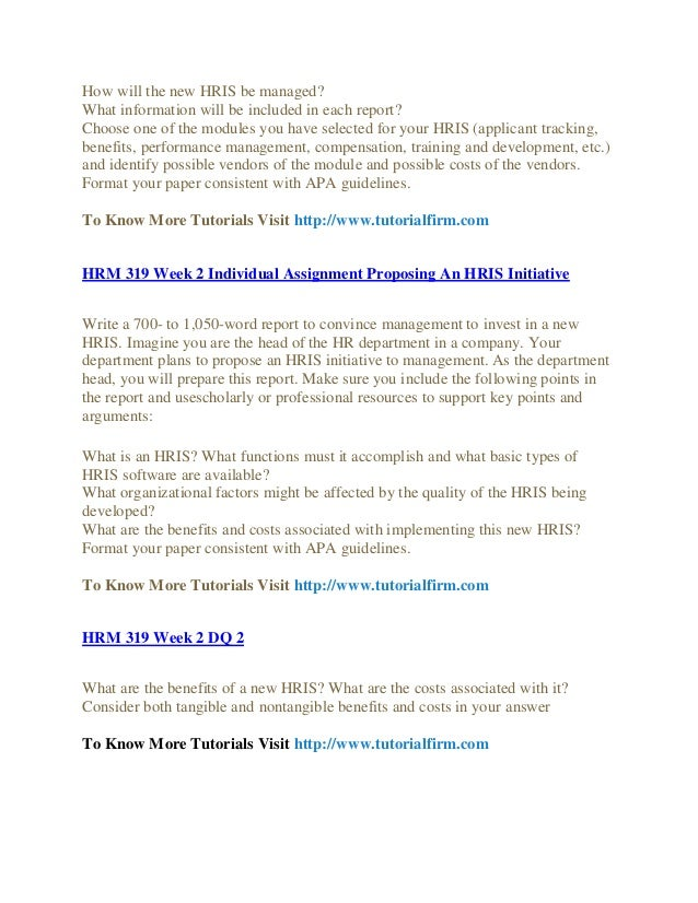 hrm 319 proposing an hris system The company has decided to build a new hris to improve the hrm  of the new hris what modules will the new system have  assignment proposing an hris .