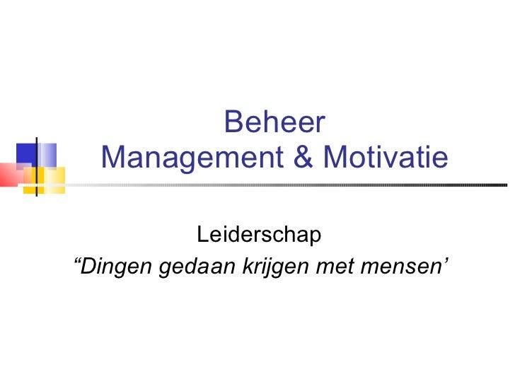 """Beheer Management & Motivatie Leiderschap """" Dingen gedaan krijgen met mensen'"""