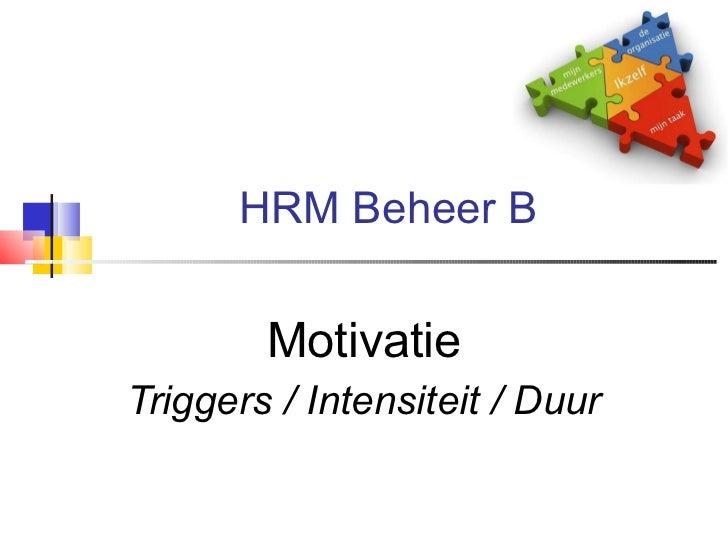 HRM Beheer B Motivatie Triggers / Intensiteit / Duur