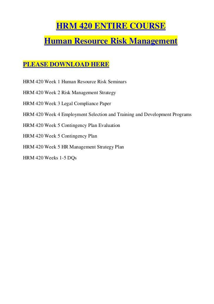 Hrm 420 entire course (human resource risk management)