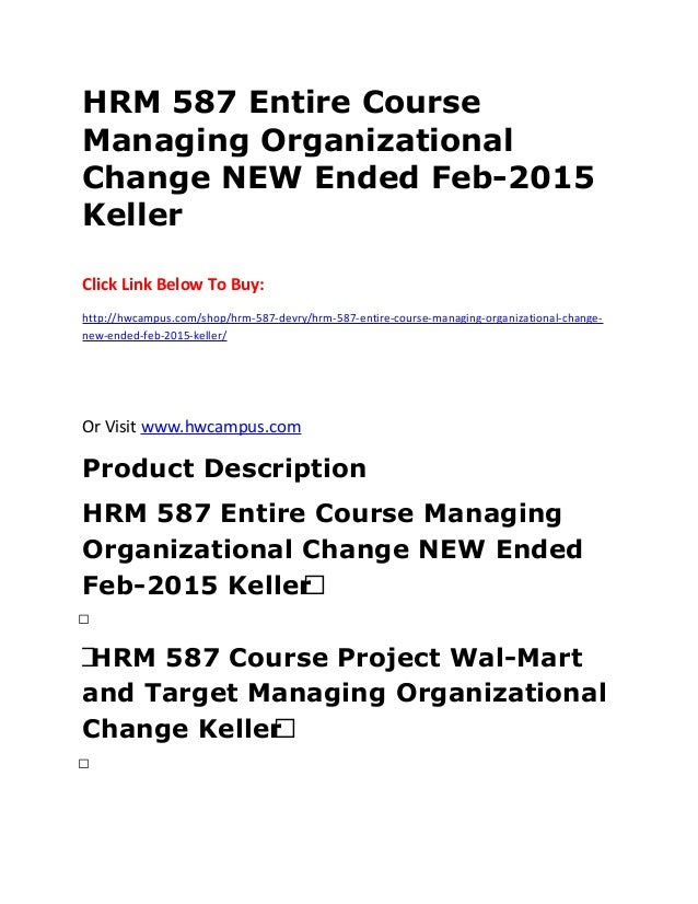 hrm 587 entire course managing organizational change new ended feb 2015 keller click link below
