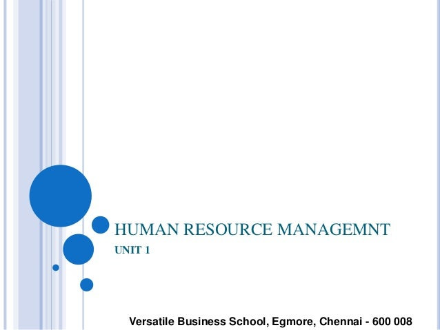 HUMAN RESOURCE MANAGEMNT UNIT 1 Versatile Business School, Egmore, Chennai - 600 008