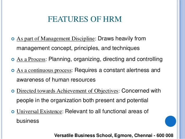 "features of hrm Human resource development: features, scope, objectives and functions in 1970, leonard nadler published his book ""developing human resources"" in which he coined the term 'human resource development' (hrd) human resource refers to the talents and energies of people that are available to an."
