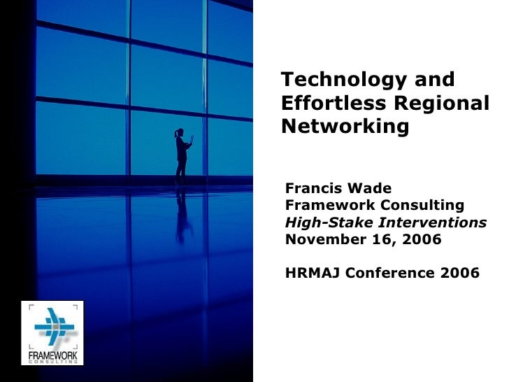 Francis Wade Framework Consulting High-Stake Interventions November 16, 2006 HRMAJ Conference 2006 Technology and  Effortl...