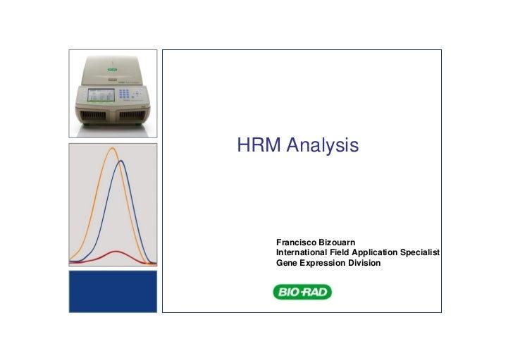 HRM Analysis   Francisco Bizouarn   International Field Application Specialist   Gene Expression Division