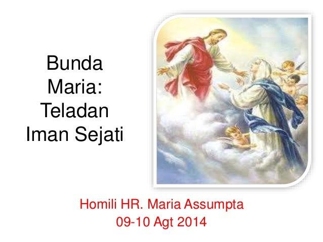 Bunda Maria: Teladan Iman Sejati Homili HR. Maria Assumpta 09-10 Agt 2014