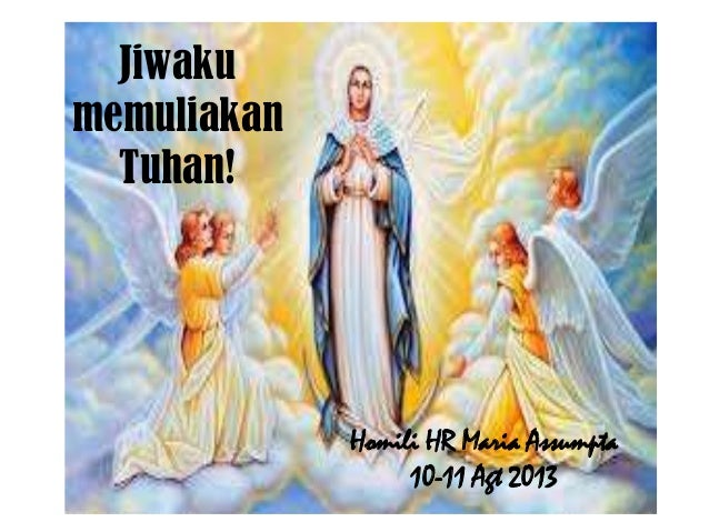Jiwaku memuliakan Tuhan! Homili HR Maria Assumpta 10-11 Agt 2013