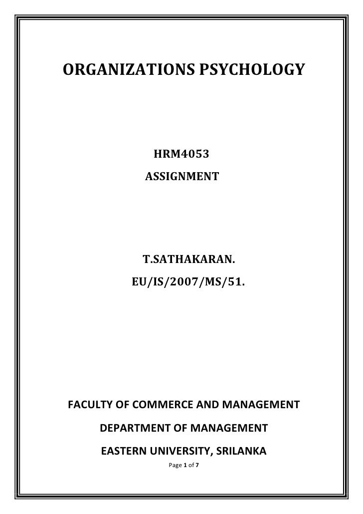 ORGANIZATIONS PSYCHOLOGY            HRM4053           ASSIGNMENT           T.SATHAKARAN.         EU/IS/2007/MS/51.FACULTY ...