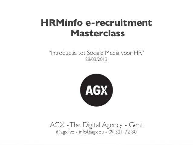 "HRMinfo e-recruitment     Masterclass ""Introductie tot Sociale Media voor HR""                 28/03/2013 AGX - The Digital..."