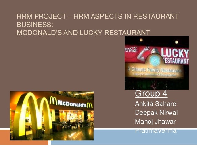 HRM PROJECT – HRM ASPECTS IN RESTAURANT BUSINESS: MCDONALD'S AND LUCKY RESTAURANT Group 4 Ankita Sahare Deepak Nirwal Mano...