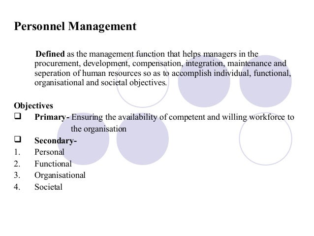 Personnel ManagementDefined as the management function that helps managers in theprocurement, development, compensation, i...