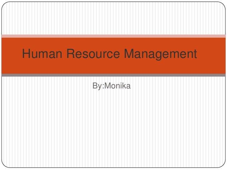 Human Resource Management          By:Monika