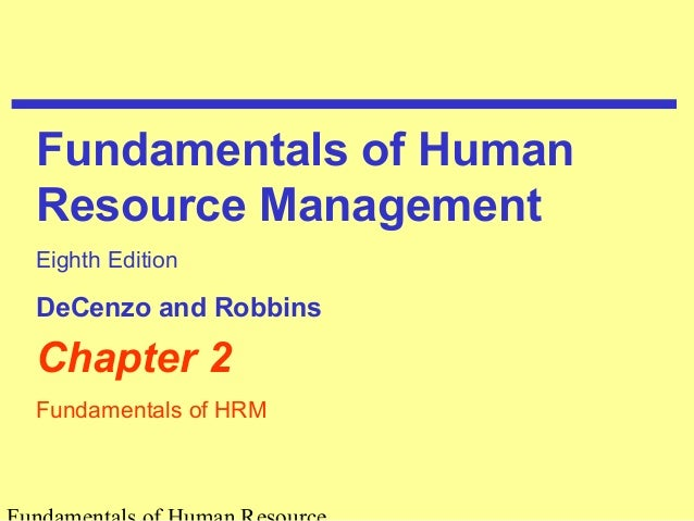 Fundamentals of Human  Resource Management  Eighth Edition  DeCenzo and Robbins  Chapter 2  Fundamentals of HRM  Fundament...