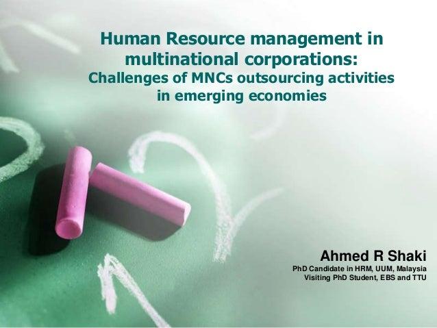 Human Resource management inmultinational corporations:Challenges of MNCs outsourcing activitiesin emerging economiesAhmed...
