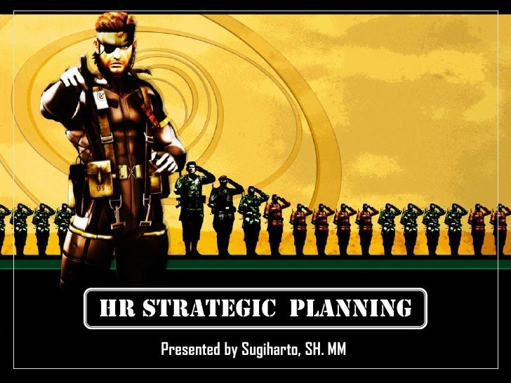 HR Strategic Planning    Presented by Sugiharto, SH. MM