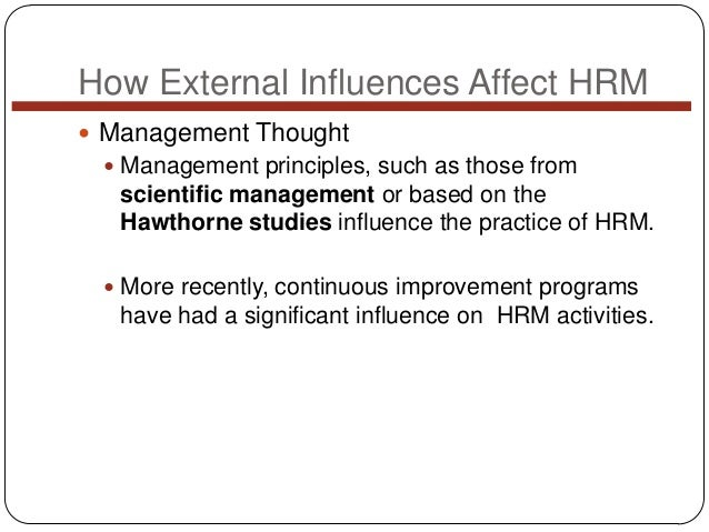 How External Influences Affect HRM  Management Thought  Management principles, such as those from  scientific management...