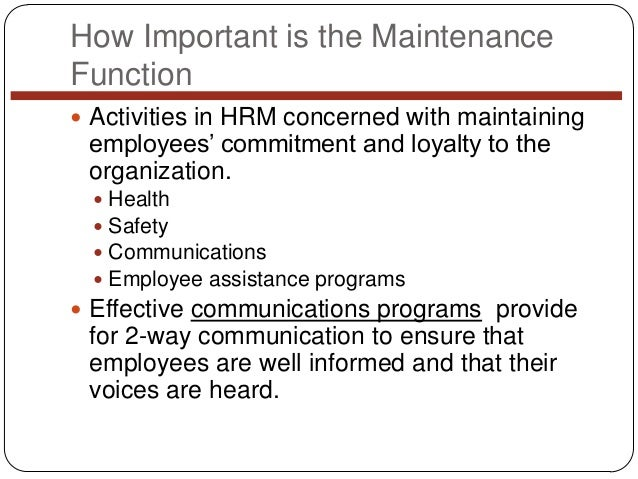 How Important is the Maintenance Function  Activities in HRM concerned with maintaining  employees' commitment and loyalt...