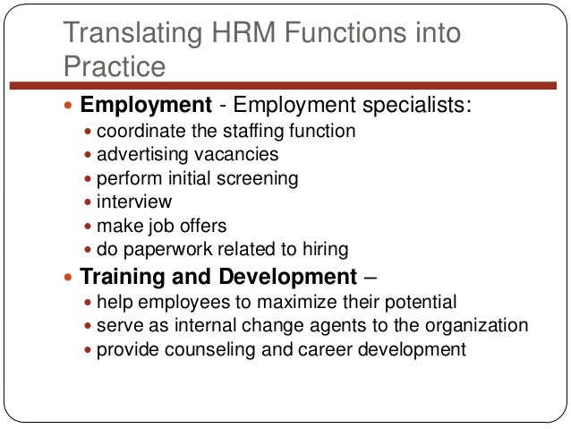 Translating HRM Functions into Practice  Employment - Employment specialists:  coordinate the staffing function  advert...