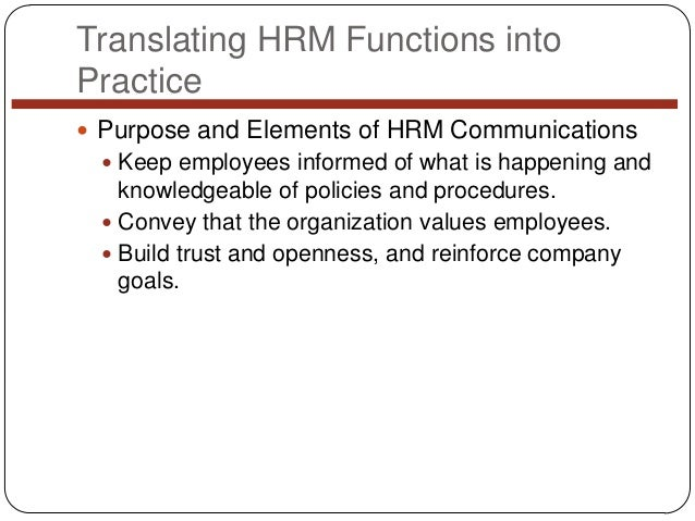 Translating HRM Functions into Practice  Purpose and Elements of HRM Communications  Keep employees informed of what is ...