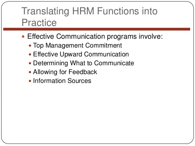 Translating HRM Functions into Practice  Effective Communication programs involve:  Top Management Commitment  Effectiv...