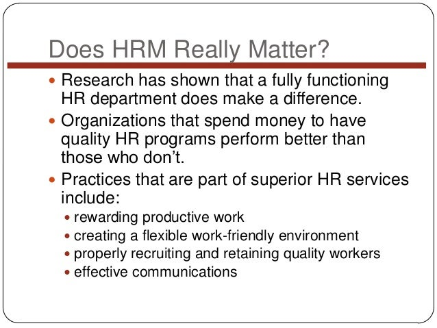 Does HRM Really Matter?  Research has shown that a fully functioning  HR department does make a difference.  Organizatio...