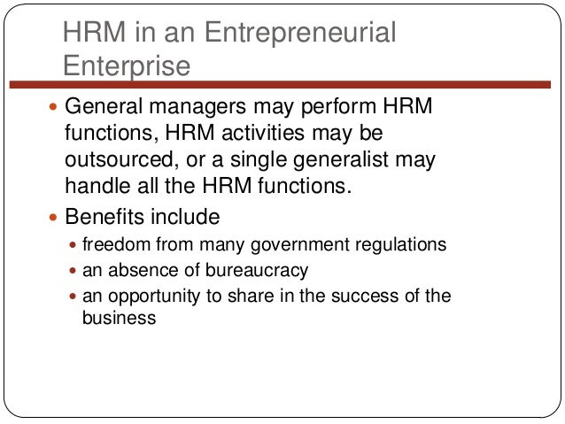HRM in an Entrepreneurial Enterprise  General managers may perform HRM  functions, HRM activities may be outsourced, or a...