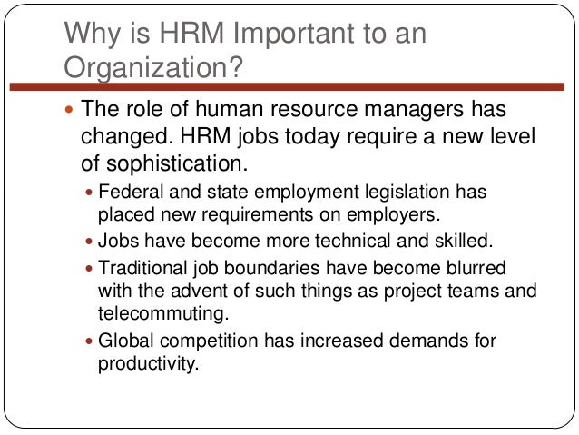 Why is HRM Important to an Organization?  The role of human resource managers has  changed. HRM jobs today require a new ...