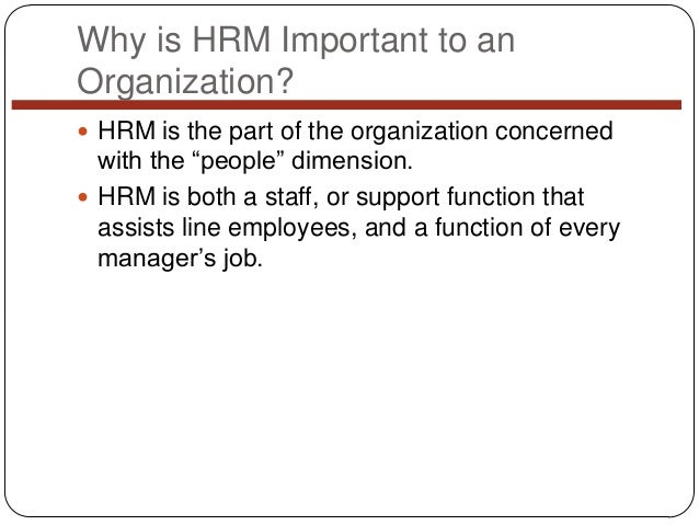 """Why is HRM Important to an Organization?  HRM is the part of the organization concerned  with the """"people"""" dimension.  H..."""
