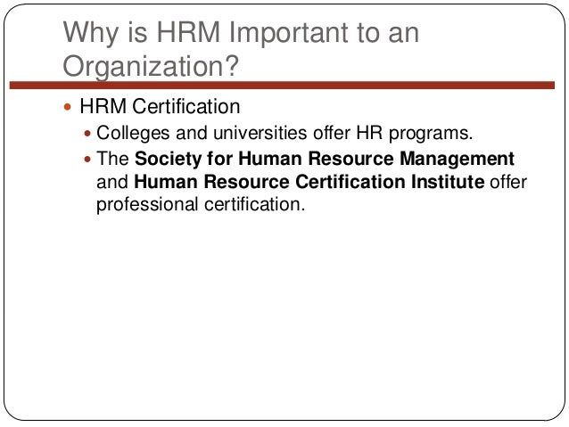 Why is HRM Important to an Organization?  HRM Certification  Colleges and universities offer HR programs.  The Society ...