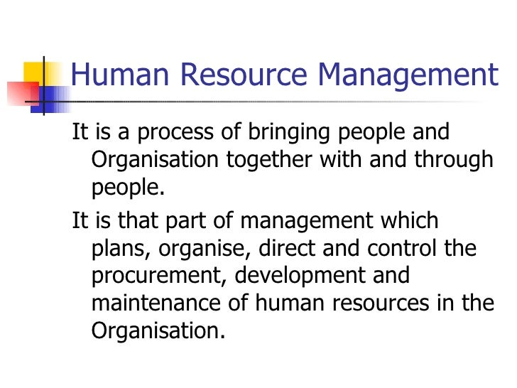 Human Resource Management <ul><li>It is a process of bringing people and Organisation together with and through people. </...